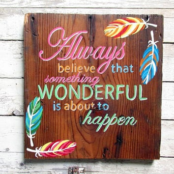 Always Believe Something Wonderful is About To Happen Boho Quote, Hand Painted Wood Signs Sayings Bohemian Feather Design Wall Hanging