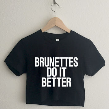 Brunettes Do it Better Crop Top