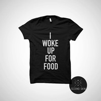 I woke up for food Unisex shirt Funny shirt Food Tshirt with sayings - 100% cotton tee all sizes many colors