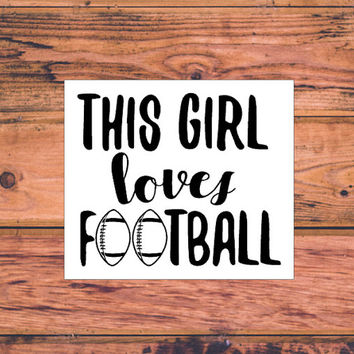 This Girl Loves Football Decal | Southern Football Chick Decal | Preppy Southern Decal | Football Girl Decal | Sassy Football Girl  | 322