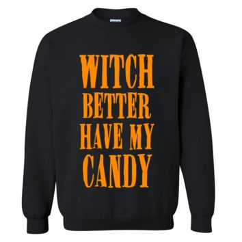Witch Better Have My Candy Halloween Sweater