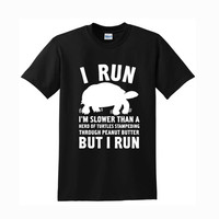 I run slower  For T-Shirt Unisex Aduls size S-2XL