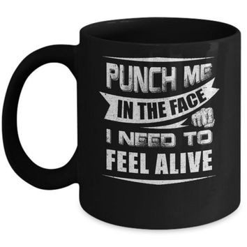 DCKIJ3 Punch Me In The Face I Need To Feel Alive Mug