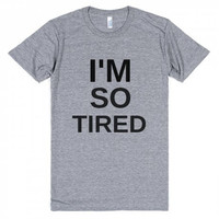 I'm So Tired Tee Shirt