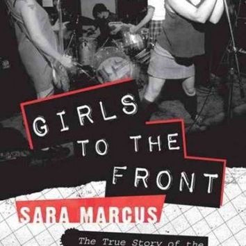 DCCKB62 Girls to the Front: The True Story of the Riot Grrrl Revolution
