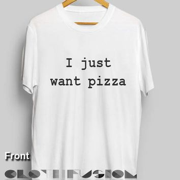 T Shirt Quote I Just Want Pizza Men's Women's sale & outlet t-shirts