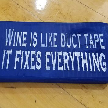 Wine is like duct tape it fixes everything / wine lovers wood Sign