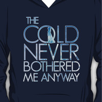 the cold never bothered me anyway Hoodie (Pullover)