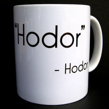 Coffee Mug, Hodor, Game of Thrones, Coffee Cup, Ceramic Coffee Mug, Quote Mug, Funny Mug, Coffee Lover, Nerdy Gift, Funny Coffee Mug, Mug
