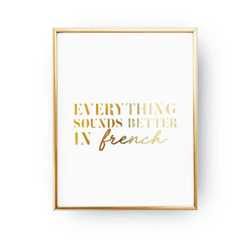 Everything Sounds Better In French Print,  Typography Print, French Poster, Funny Quote Poster, Real Gold Foil Print, Fashion Chic Print