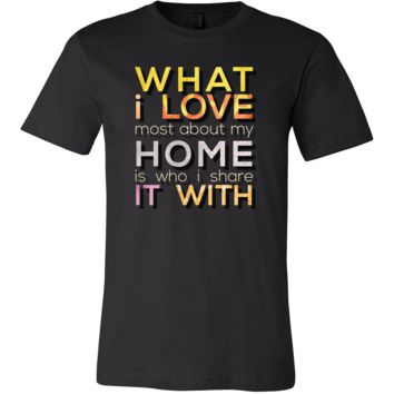 What I Love Most About My Home Inspiring Premium T-shirt