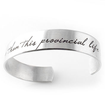 I want much more than this provincial life - Cuff Bracelet