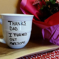 Coffee/Tea/Cup/Mug/Custom/Personalized/Funny/Thanks Dad I turned out awesome./ Father's Day/Dishwasher safe