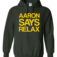 AARON SAY RELAX Great Packers Fan Graphic Sweatshirt For Pack Fans Relax Green Bay Fan Ladies & Mens Youth Hoodie. Makes Awesome Gift.