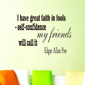 Wall Vinyl Decal Quote Sticker Home Decor Art Mural I have great faith in fools; self-confidence my friends call it Edgar Allan Poe Z135