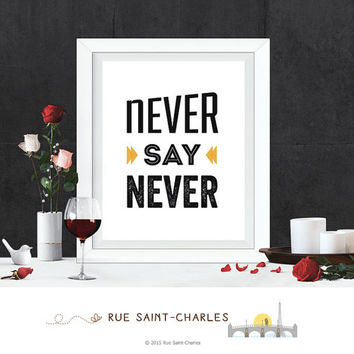 printable art Never Say Never instant download inspirational quote positive affirmation quote printable wall art office art printable quote
