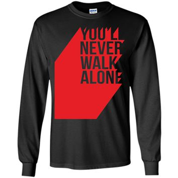Youll Never Walk Alone T-Shirt
