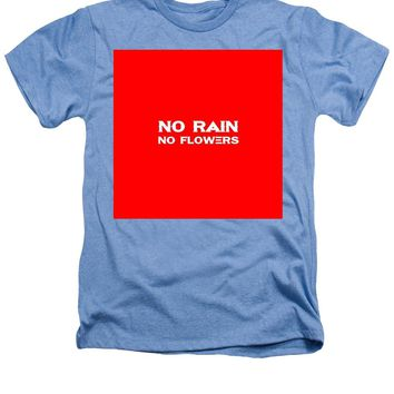 No Rain No Flowers - Life Inspirational Quote 3 - Heathers T-Shirt