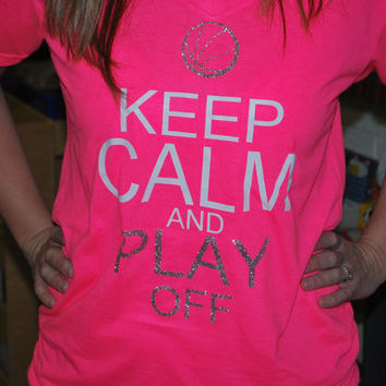 Keep Calm & PLAY OFF basketball shirt by KristisKreations3 on Etsy