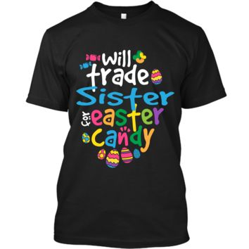 Easter Shirt Girl Will Trade Sister For Candy Cute Funny Custom Ultra Cotton