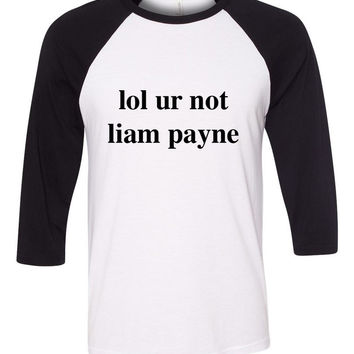 "One Direction ""lol ur not liam payne"" Baseball Tee"