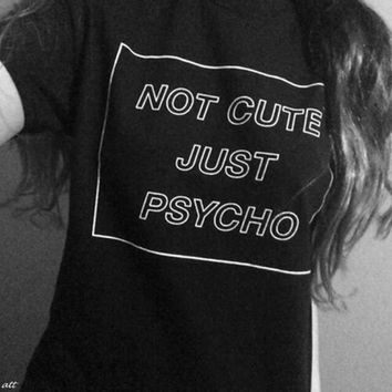 Not Cute Just Psycho T-Shirt - Ladies Short Sleeve Crew Neck Novelty Tops