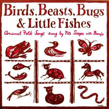 Pete Seeger - Birds, Beasts, Bugs & Little Fishes