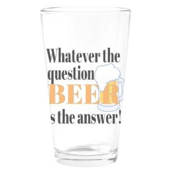 Beer is the Answer! Drinking Glass> Beer is the Answer> Designs by V - Gifts and More