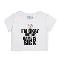i'm okay but my game is sick-Female Snow T-Shirt