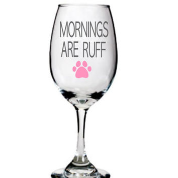 Mornings Are Ruff, Dog Lovers Wine Glass Stemless Wine Glass Coffee Mug
