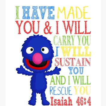 Grover Sesame Street Christian Nursery Decor Print, I Have Made You and I Will Rescue You, Isaiah 46:4