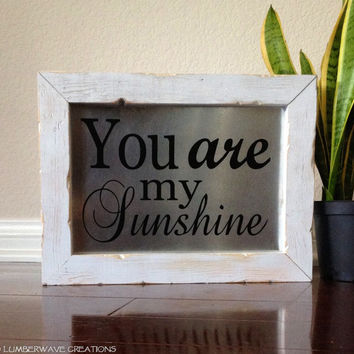 Rustic Wall Sign, You are my Sunshine, Inspirational Wood Sign, Shabby Chic, Wall Art, Barnwood Sign, Wood and Metal Sign, Distressed Paint
