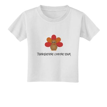 Thanksgiving Cooking Team - Turkey Toddler T-Shirt by TooLoud