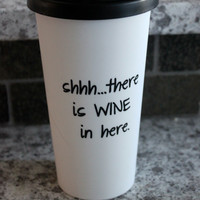 Coffee mug tumbler Shhh..there is wine in here. STOCKING STUFFER 16 oz Wine, tea glass, funny gift , teacher gift, Christmas gift