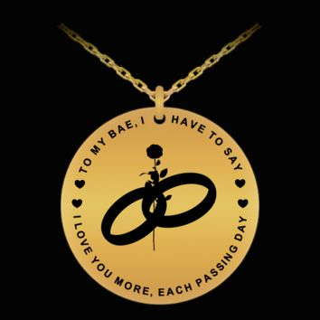 TO MY BAE, I HAVE TO SAY, I LOVE YOU MORE, EACH PASSING DAY  18K Gold Plated Laser Engraved Round Pendant Necklace