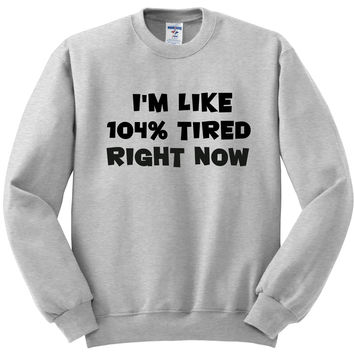 I'm Like 104% Tired Right Now Crewneck Sweatshirt