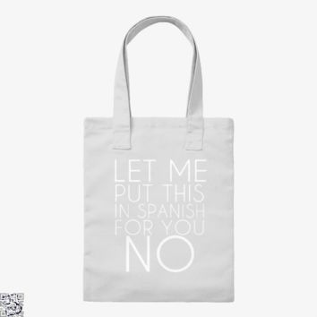 Let Me Put This In Spanish For You No, Funny Tote Bag