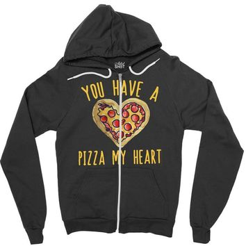 you have a pizza my heart Zipper Hoodie