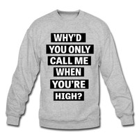 WHY'D you .... Sweatshirt