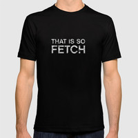 That is so FETCH - quote from the movie Mean Girls T-shirt by AllieR