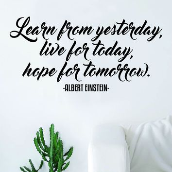 Albert Einstein Learn from Yesterday Quote Wall Decal Sticker Bedroom Living Room Art Vinyl Beautiful Inspirational Teen School Smart