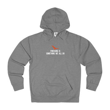 Finessing Is Something We All Do Mens French Terry Hoodie