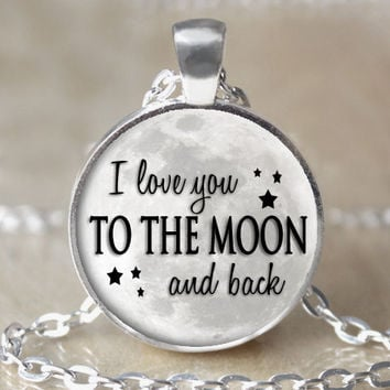 I Love You To The Moon And Back - Necklace/Keychain