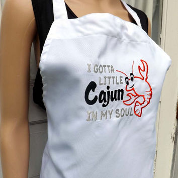 I gotta little Cajun in my Soul Seafood cooking Apron - Embroidered and Personalized Apron