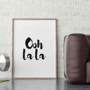 OOH LA LA,Inspiring Quote,Printable Wall Art,Funny Poster,Nursery Decor,Office Decor,Typography Poster,Printable Quote,Black And White