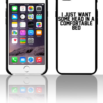 I Just Want Some Head In A Comfortable Bed 5 5s 6 6plus phone cases