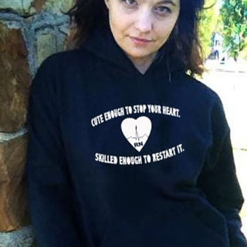 Cute Enough To Stop Your Heart. Nursing Rn LpN EmS MD Hoodie Sweatshirt s m xL Unisex Hoody Hooded sweater More CoLoRS Available