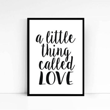 "PRINTABLE ""A little thing called love"" Typography art Love quote Inspirational Quote Gift idea Wall decor Black and white INSTANT DOWNLOAD"