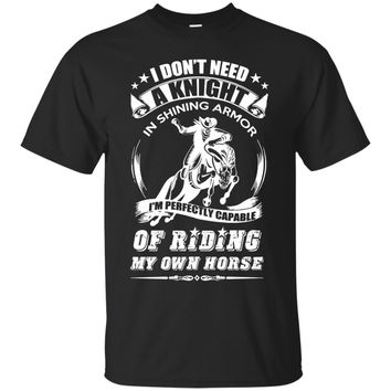 I Don't Need a Knight in shining Armour. I'm Perfectly Capable of riding my own horse T-Shirt