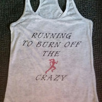 I Run To Burn Off The Crazy Fitness Burn Out Tank Top. Burn Out Racer Back Tank. Cross Training Tank Top.   Work out Tank Top.